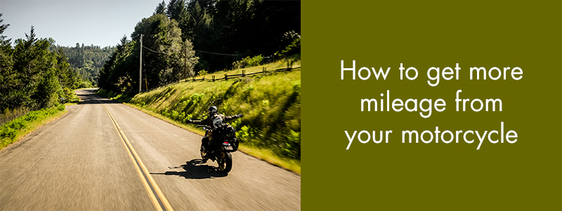 How to get more mileage from your motorcycle
